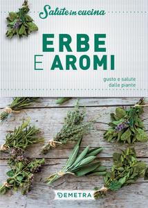 Erbe e aromi. Gusto e salute dalle piante - copertina