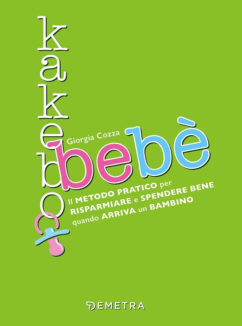 Image of Kakebo bebè. Il metodo pratico per risparmiare e spendere bene quando arriva un bambino