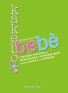 Kakebo bebè. Il metodo pratico per risparmiare e spendere bene quando arriva un bambino - Giorgia Cozza - copertina