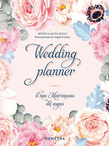 Wedding planner. Il mio matrimonio da sogno. Ediz. a spirale - Monica Balli,Eva Balli - copertina