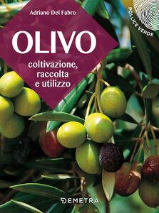 L' olivo. Coltivazione, raccolta e utilizzo - Adriano Del Fabro - copertina