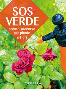 SOS verde. Pronto soccorso per piante e fiori - Lorena Lombroso,Simona Pareschi - copertina
