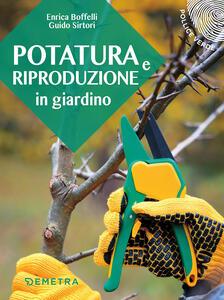 Potatura e riproduzione in giardino - Enrica Boffelli,Guido Sirtori - copertina