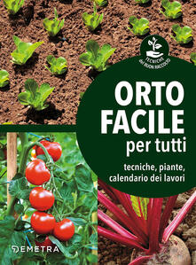 Writersfactory.it Orto facile per tutti. Tecniche, piante, calendario dei lavori Image