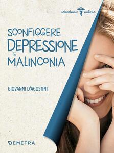Sconfiggere depressione e malinconia - Giovanni D'Agostini - copertina