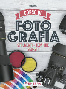 Corso di fotografia. Strumenti, tecniche, segreti - Linda Perina - copertina