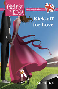 Kick off for love. I racconti che migliorano il tuo inglese! Secondo livello - Jennifer Pickett - copertina