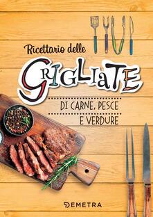 Fondazionesergioperlamusica.it Ricettario delle grigliate di carne, pesce e verdure. Ediz. a spirale Image