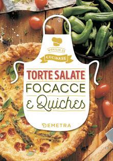 Torte salate, focacce e quiches. Ediz. illustrata - copertina