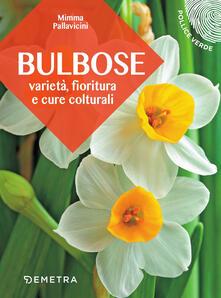 Bulbose. Varietà, fioritura e cure colturali - Mimma Pallavicini - copertina