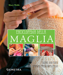 Enciclopedia della maglia. Oltre 300 punti spiegati passo dopo passo - Mary Webb - copertina