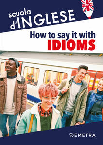 How to say it with idioms. Espressioni idiomatiche - Susan Meadows - copertina