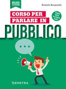 Corso per parlare in pubblico - Daniela Bregantin - ebook