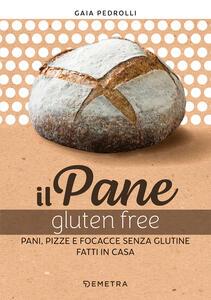 Libro Il pane gluten free. Pani, pizze e focacce fatte in casa Gaia Pedrolli