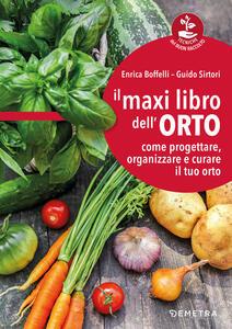 Libro Il maxi libro dell'orto. Come progettare, organizzare e curare il tuo orto Enrica Boffelli Guido Sirtori