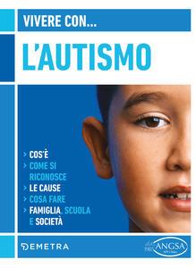 Libro Vivere con l'autismo. Cos'è. Come si riconosce. Le cause. Cosa fare. Famiglia, scuola e società Federica Ferraris