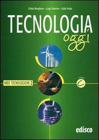 Tecnologia oggi. Materiali per il docente. Per la Scuola media. Vol. 3: Aree tecnologiche. - Borghino Clelia Salerno Luigi Xodo Lidia - wuz.it