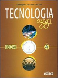 Tecnologia oggi. Vol. A-B-C. Materiali per il docente. Per la Scuola media - Borghino Clelia Salerno Luigi Xodo Lidia - wuz.it