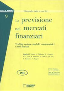 La previsione nei mercati finanziari. Trading system, modelli econometrici e reti neurali - Giampaolo Gabbi - copertina