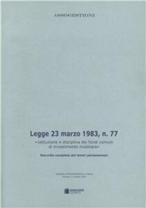 Legge 23 marzo 1983 n. 77. Disciplina dei fondi comuni di investimento mobiliare. Raccolta completa dei lavori parlamentari - copertina