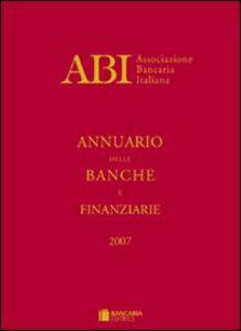 Foto Cover di Annuario delle banche e finanziarie 2007, Libro di  edito da Bancaria Editrice