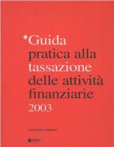 Foto Cover di Guida pratica alla tassazione delle attività finanziarie 2003, Libro di  edito da Bancaria Editrice