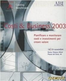 Costi & business 2003. Pianificare e monitorare costi e investimenti per creare valore. Atti del Convegno Abi (18-19 novembre 2003) - copertina