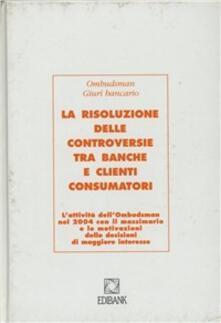 La risoluzione delle controversie tra banche e clienti consumatori - copertina