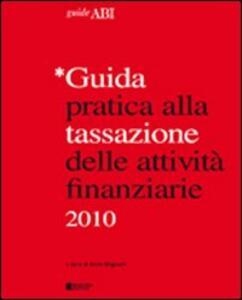 Guida pratica alla tassazione delle attività finanziarie 2010 - copertina