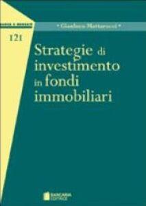 Libro Strategie di investimento in fondi immobiliari Gianluca Mattarocci