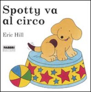 Foto Cover di Spotty va al circo, Libro di Eric Hill, edito da Fabbri