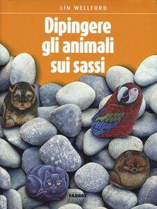 Libro L' arte di dipingere gli animali sui sassi Lin Wellford