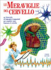 Copertina  Le meraviglie del cervello : un itinerario di immagini trasparenti per scoprire come funziona il cervello