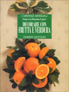 Decorare con frutta e verdura - Francesca R. Lepore - copertina