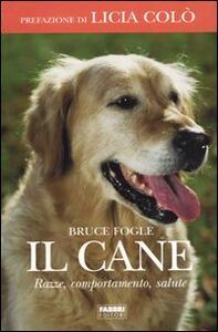 Il cane. Razze, comportamento, salute - Bruce Fogle - copertina