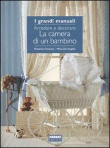 La camera di un bambino. Arredare e decorare - Rosanna Frassoni,Misia De Angelis - copertina