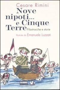 Nove nipoti... E cinque terre. Filastrocche e storie - Cesare Rimini,Emanuele Luzzati - copertina