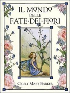 Il mondo delle fate dei fiori. Le fate dei fiori del sentiero-Le fate dei fiori degli alberi-L'alfabeto delle fate dei fiori - Cicely M. Barker - copertina