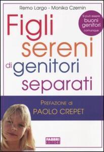 Figli sereni di genitori separati - Remo Largo,Monika Czernin - copertina