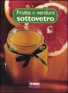 Foto Cover di Frutta e verdura sottovetro, Libro di Angelo Sorzio, edito da Fabbri