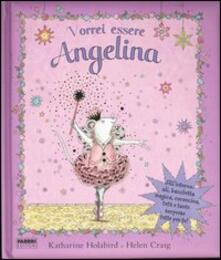 Vorrei essere Angelina. Con gadget - Katharine Holabird,Helen Craig - copertina