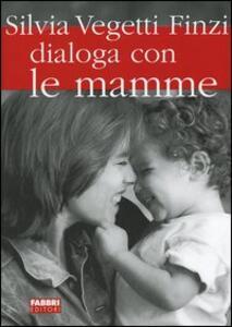 Silvia Vegetti Finzi dialoga con le mamme - Silvia Vegetti Finzi - copertina