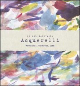 Il kit dell'arte. Acquerelli. Materiali, tecniche, idee. Con gadget - Curtis Tappenden - copertina