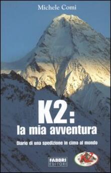 K2: la mia avventura. Diario di una spedizione in cima al mondo - Michele Comi - copertina