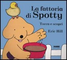 La fattoria di Spotty. Tocca e scopri - Eric Hill - copertina