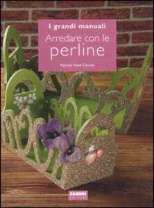 Foto Cover di Arredare con le perline, Libro di Patrizia Nave Cerutti, edito da Fabbri