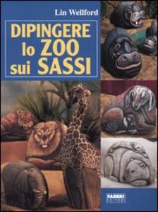 Libro Dipingere lo zoo sui sassi Lin Wellford