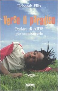 Verso il paradiso. Parlare di AIDS per combatterlo - Deborah Ellis - copertina