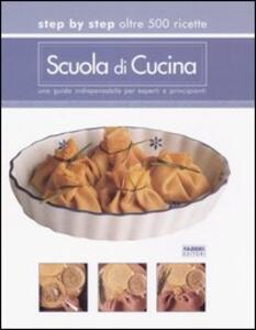 Scuola di cucina. Step by step oltre 500 ricette. Una guida indispensabile per esperti e principianti - copertina