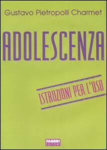 Adolescenza. Istruzioni per l'uso - Gustavo Pietropolli Charmet - copertina